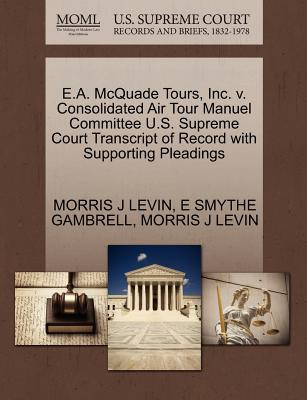 E.A. McQuade Tours, Inc. V. Consolidated Air Tour Manuel Committee U.S. Supreme Court Transcript of Record with Supporting Pleadings - Levin, Morris J, and Gambrell, E Smythe