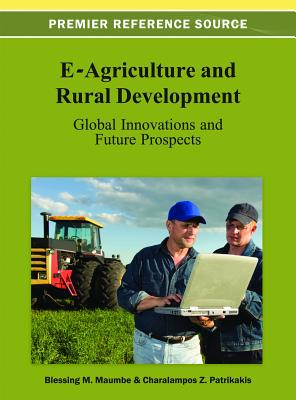 E-Agriculture and Rural Development: Global Innovations and Future Prospects - Maumbe, Blessing (Editor), and Patrikakis, Charalampos Z (Editor)