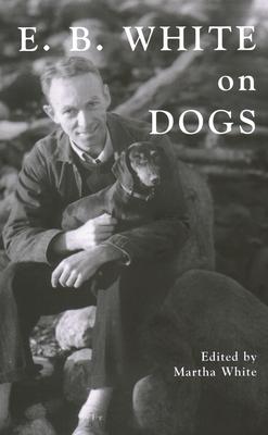 E.B. White on Dogs - White, E B, and White, Martha (Editor)