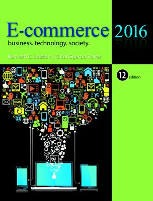 E-Commerce 2016: Business, Technology, Society - Laudon, Kenneth C., and Traver, Carol Guercio
