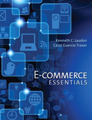 E-Commerce Essentials - Laudon, Kenneth C., and Traver, Carol Guercio