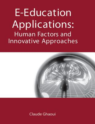 E-Education Applications: Human Factors and Innovative Approaches - Ghaoui, Claude, PhD (Editor)