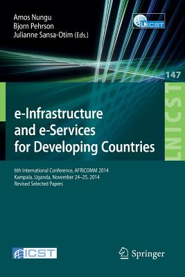 e-Infrastructure and e-Services for Developing Countries: 6th International Conference, AFRICOMM 2014, Kampala, Uganda, November 24-25, 2014, Revised Selected Papers - Nungu, Amos (Editor), and Pehrson, Bjorn (Editor), and Sansa-Otim, Julianne (Editor)
