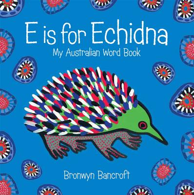 E is for Echidna - Bancroft, Bronwyn