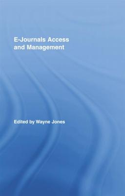 E-Journals Access and Management - Jones, Wayne (Editor)