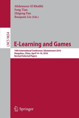 E-Learning and Games: 10th International Conference, Edutainment 2016, Hangzhou, China, April 14-16, 2016, Revised Selected Papers - El Rhalibi, Abdennour (Editor)