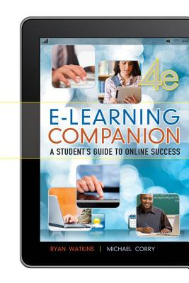 E-Learning Companion: A Student's Guide to Online Success - Watkins, Ryan, and Corry, Michael