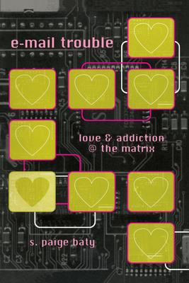 E-mail Trouble: Love and Addiction @ the Matrix - Baty, S Paige