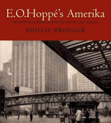 E. O. Hoppé's Amerika: Modernist Photographs from the 1920s - Prodger, Phillip