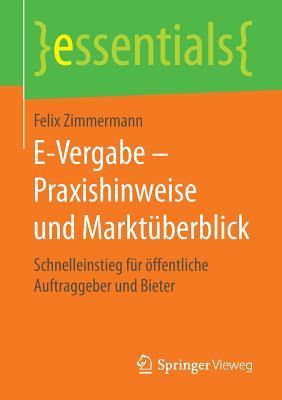 E-Vergabe Praxishinweise Und Marktuberblick: Schnelleinstieg Fur Offentliche Auftraggeber Und Bieter - Zimmermann, Felix
