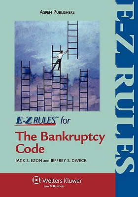 E-Z Rules for the Bankruptcy Code - Ezon, Jack S, and Dweck, Jeffrey S