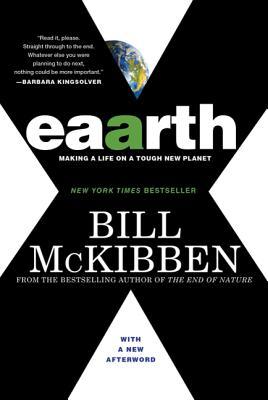 Eaarth: Making a Life on a Tough New Planet - McKibben, Bill