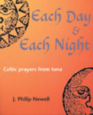 Each Day and Each Night: Celtic Prayers from Iona - Newell, J. Philip