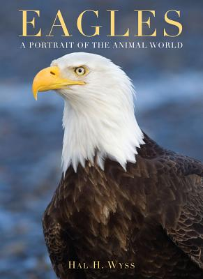 Eagles: A Portrait of the Animal World - Wyss, Hal H