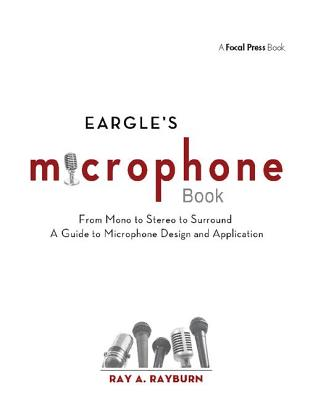 Eargle's The Microphone Book: From Mono to Stereo to Surround - A Guide to Microphone Design and Application - Rayburn, Ray A.