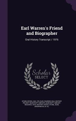 Earl Warren's Friend and Biographer: Oral History Transcript / 1976 - Stone, Irving, and Earl Warren Oral History Project (Bancro (Creator), and Bancroft Library Regional Oral History (Creator)