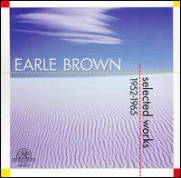 Earle Brown: Selected Works 1952-1965 - Antoinette Vischer (harpsichord); Arthur Moore (trombone); Christine Olbrich (piano); David Soyer (cello);...