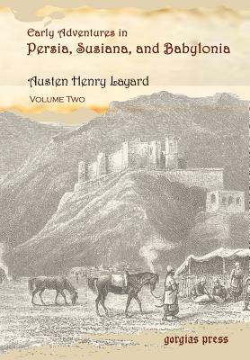 Early Adventures in Persia, Susiana, and Babylonia, Including a Residence Among the Bakhtiyari and Other Wild Tribes Before the Discovery of Nineveh (Volume 2) - Layard, Henry