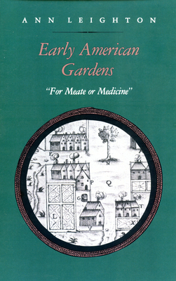 "Early American Gardens: ""For Meate or Medicine"" - Leighton, Ann"