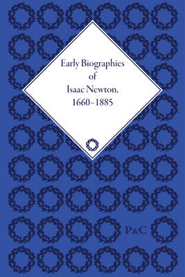 Early Biographies of Isaac Newton: 1660-1885 - Iliffe, Robert, Professor