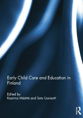 Early Child Care and Education in Finland - Maatta, Kaarina (Editor), and Uusiautti, Satu (Editor)