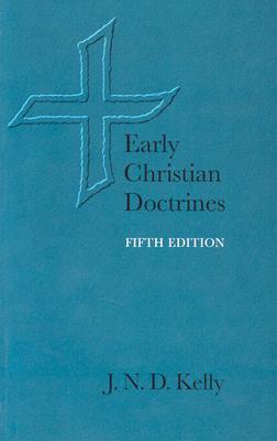 Early Christian Doctrines - Kelly, J N D