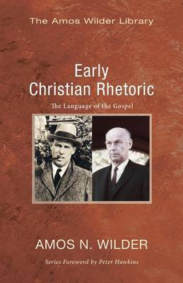Early Christian Rhetoric: The Language of the Gospel - Wilder, Amos N