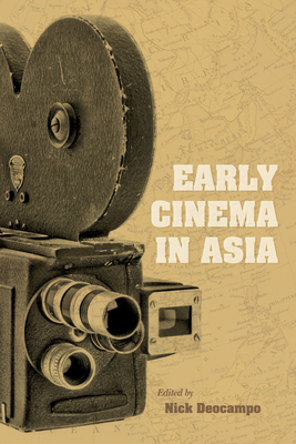 Early Cinema in Asia - Deocampo, Nick (Editor), and Musser, Charles (Contributions by), and Bottomore, Stephen (Contributions by)