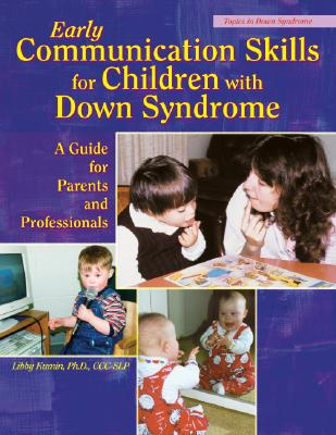 Early Communication Skills for Children with Down Syndrome: A Guide for Parents and Professionals - Kumin, Libby, PH.D.