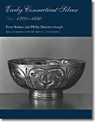 Early Connecticut Silver, 1700-1840 - Bohan, Peter, and Hammerslough, Philip, and Eisenbarth, Erin