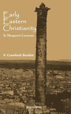 Early Eastern Christianity - Burkitt, F Crawford