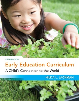 Early Education Curriculum: A Child's Connection to the World - Jackman, Hilda L, Ms.