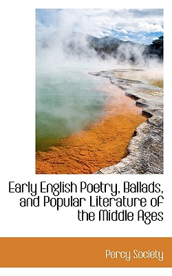 Early English Poetry, Ballads, and Popular Literature of the Middle Ages - Society, Percy
