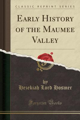 Early History of the Maumee Valley (Classic Reprint) - Hosmer, Hezekiah Lord