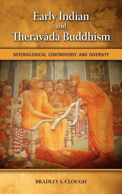 Early Indian and Theravada Buddhism: Soteriological Controversy and Diversity - Clough, Bradley S