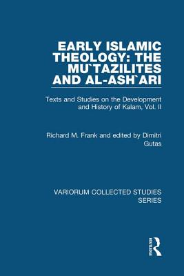 Early Islamic Theology: The Mu'tazilites and Al-Ash'ari: Volume II: Texts and Studies on the Development and History of Kalam - Frank, Richard M., and Gutas, Dimitri, Prof.