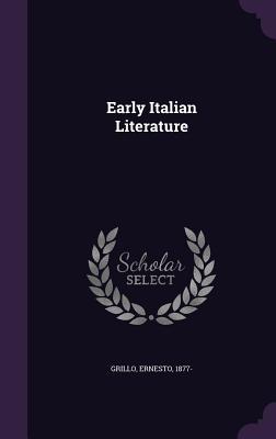 Early Italian Literature - Grillo, Ernesto