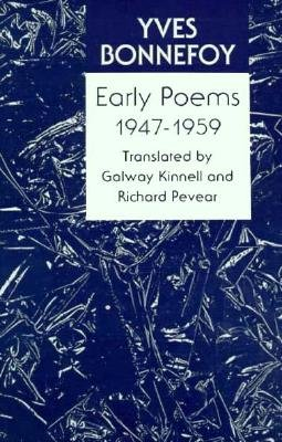 Early Poems 1947-1959 - Bonnefoy, Yves, and Pevear, Richard (Contributions by), and Kinnell, Galway (Contributions by)