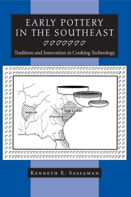 Early Pottery in the Southeast: Tradition and Innovation in Cooking Technology - Sassaman, Kenneth E