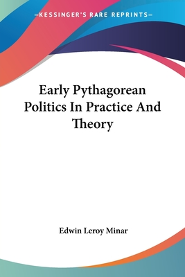 Early Pythagorean Politics in Practice and Theory - Minar, Edwin LeRoy