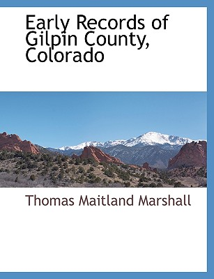 Early Records of Gilpin County, Colorado - Marshall, Thomas Maitland