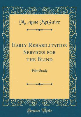 Early Rehabilitation Services for the Blind: Pilot Study (Classic Reprint) - McGuire, M Anne