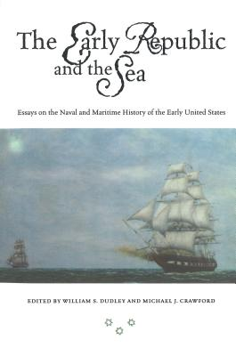 Early Republic and the Sea (P) - Dudley, William S (Editor), and Crawford, Michael J, PH.D. (Editor)