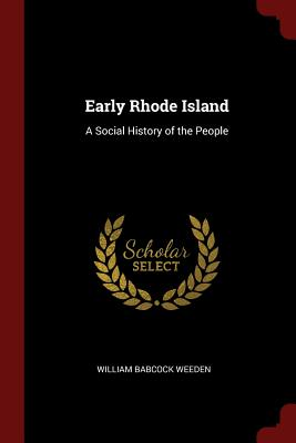 Early Rhode Island: A Social History of the People - Weeden, William Babcock