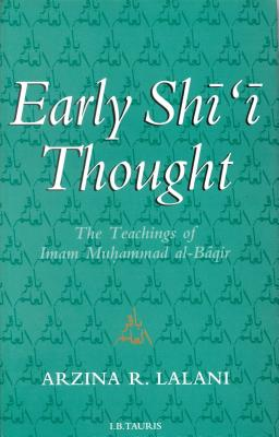 Early Shi'i Thought: The Teachings of Imam Muhammad Al-Baqir - Lalani, Arzina R