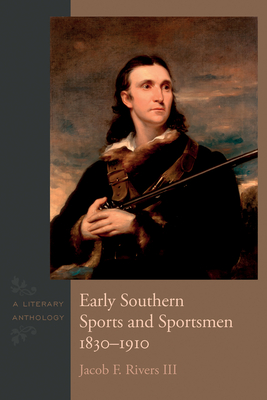 Early Southern Sports and Sportsmen, 1830-1910: A Literary Anthology - Rivers III, Jacob F