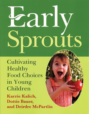 Early Sprouts: Cultivating Healthy Food Choices in Young Children - Kalich, Karrie