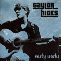 Early Works - Taylor Hicks