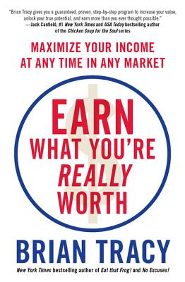 Earn What You're Really Worth: Maximize Your Income at Any Time in Any Market - Tracy, Brian