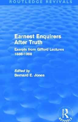 Earnest Enquirers After Truth: A Gifford Anthology: excerpts from Gifford Lectures 1888-1968 - Jones, Bernard E